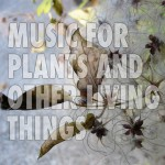 Music for Plants and Other Living Things